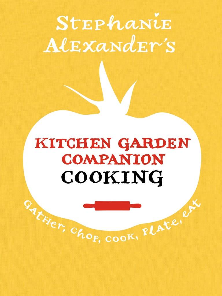 Stephanie Alexander Kitchen Garden Kitchen Garden Companion Cooking Stephanie Alexander